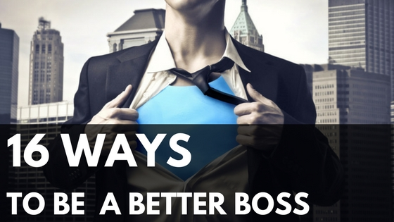 16 ways to be a better boss