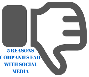 5 FOUNDATIONAL REASONS BUSINESSES FAIL WITH SOCIAL MEDIA