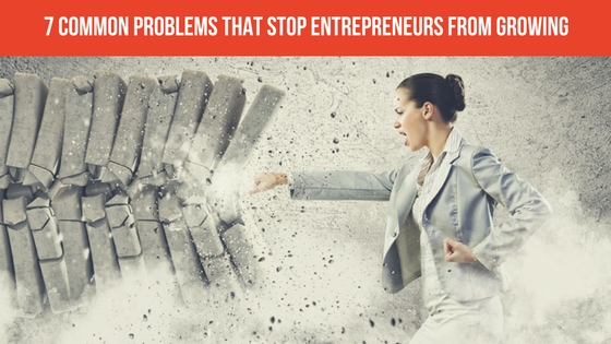 7 Common Problems That Stop Entrepreneurs From Growing
