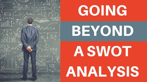 GOING BEYOND A SWOT ANALYSIS