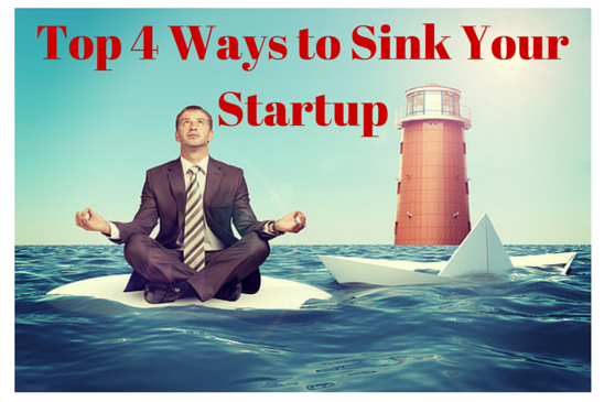 top ways as an entrepreneur to sink your startup