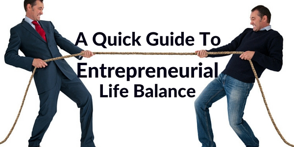 A Quick Guide To Entrepreneurial Life Balance