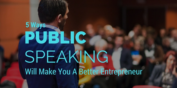 Ways Public Speaking Will Make You A Better Entrepreneur